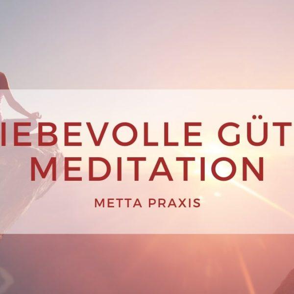 Metta Meditation liebevolle Güte